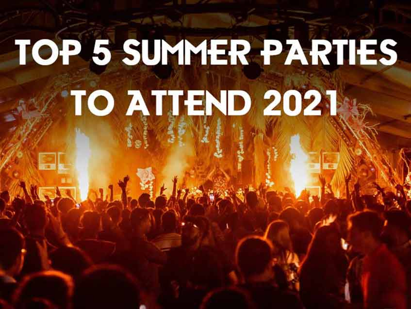 Top 5 Summer Parties to attend in 2021